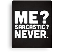 Me? Sarcastic? Funny Quote Canvas Print