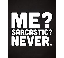 Me? Sarcastic? Funny Quote Photographic Print