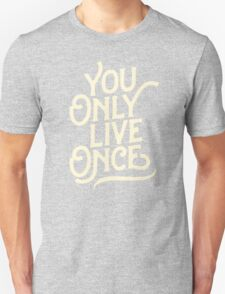 You Only Live Once Unisex T-Shirt