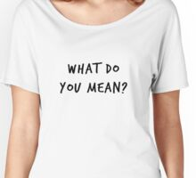 What Do You Mean - Justin Bieber Women's Relaxed Fit T-Shirt