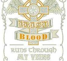 IRISH BLOOD RUNS THROUGH MY VEINS by HotTShirts