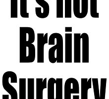 It's not Brain Surgery. Easy, Not Difficult by TOM HILL - Designer
