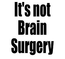 Brain Surgery, 'It's not Brain Surgery'. Easy, Not Difficult Photographic Print
