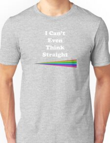 I Can't Even Think Straight Unisex T-Shirt
