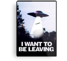 I WANT TO BE LEAVING Metal Print