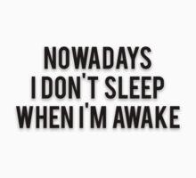 NOWADAYS I DON'T SLEEP WHEN I'M AWAKE by Musclemaniac