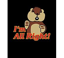 I'm All Right Because I'm Gophers Photographic Print
