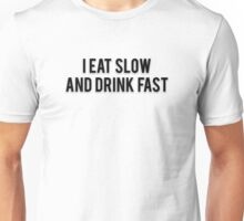 I EAT SLOW AND DRINK FAST Unisex T-Shirt