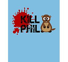 Kill Phil, Its Groundhog Day Photographic Print