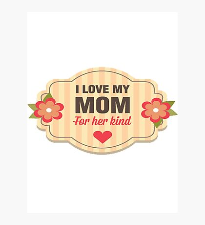 I Love My Mom Photographic Print