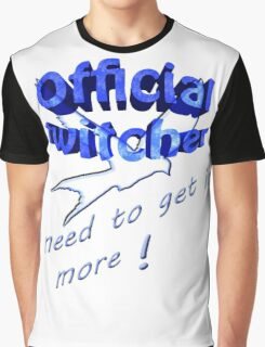 Official twitcher , I need to get in more  Graphic T-Shirt