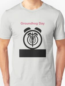 Its The same Thing Every day, its Groundhog day T-Shirt