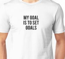 MY GOAL IS TO SET GOALS Unisex T-Shirt