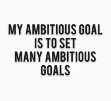 MY AMBITIOUS GOAL IS TO SET MANY AMBITIOUS GOALS by Musclemaniac
