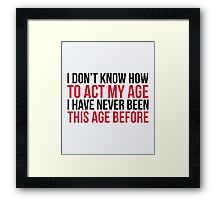 Act My Age Funny Quote Framed Print