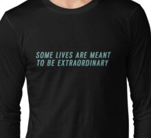 Some Lives Long Sleeve T-Shirt