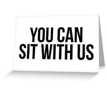You Can Sit With Us Greeting Card