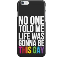 No One Told Me Life Was Gonna Be This Gay iPhone Case/Skin