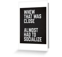 Almost Had To Socialize Funny Quote Greeting Card
