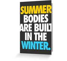 SUMMER BODIES ARE BUILT IN THE WINTER. Greeting Card
