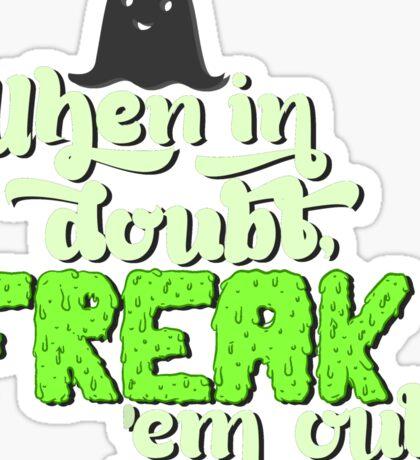 When In Doubt, Freak 'Em Out Sticker