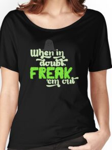When In Doubt, Freak 'Em Out Women's Relaxed Fit T-Shirt