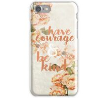 Have Courage & Be Kind iPhone Case/Skin