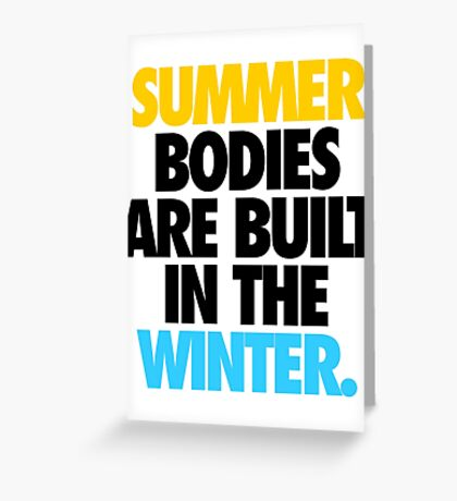 SUMMER BODIES ARE BUILT IN THE WINTER. - Alternate Greeting Card