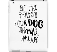 the person your dog thinks you are iPad Case/Skin