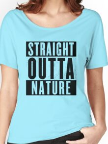 Straight outta Nature.  Women's Relaxed Fit T-Shirt