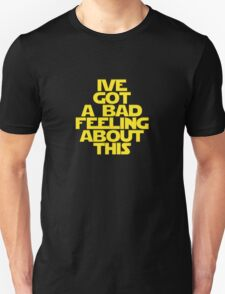 ive got a bad feeling Unisex T-Shirt