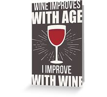 Wine Improves With Age I Improve With Wine T Shirt Greeting Card