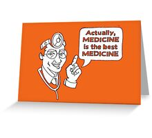Medicine is the best Medicine Greeting Card