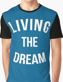 Living The Dream Quote Graphic T-Shirt