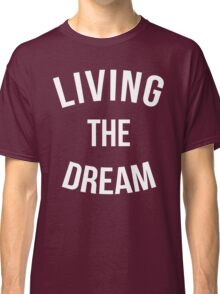 Living The Dream Quote Classic T-Shirt