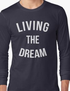 Living The Dream Quote Long Sleeve T-Shirt
