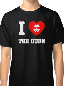 Love the Dude Classic T-Shirt