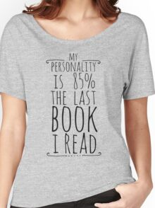 my personality is 85% THE LAST BOOK I READ Women's Relaxed Fit T-Shirt