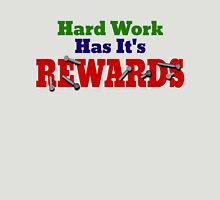 Hard Work Has It's Rewards Unisex T-Shirt