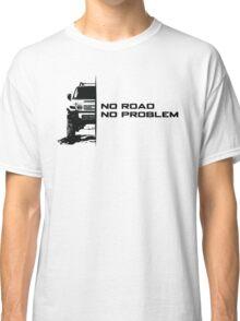 No Road, No Problem Classic T-Shirt