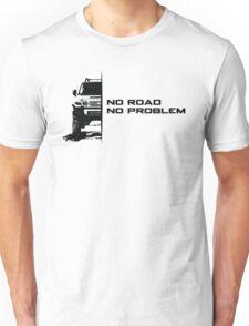 No Road, No Problem Unisex T-Shirt