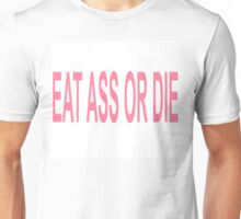 EAT ASS OR DIE Unisex T-Shirt