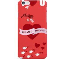 Always In My Heart Dreams iPhone Case/Skin