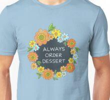 Always Order Dessert Unisex T-Shirt
