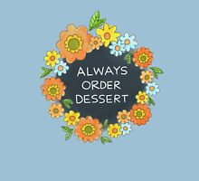 Always Order Dessert Unisex T-Shirt