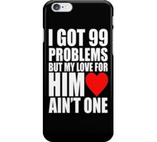 I Got 99 Problem But My Love For Him Love Ain't One iPhone Case/Skin
