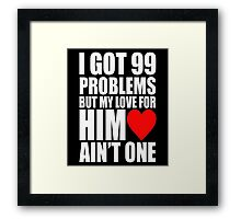 I Got 99 Problem But My Love For Him Love Ain't One Framed Print