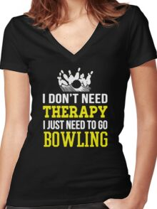 I Don't Need Therapy I Just Need To Go Bowling Women's Fitted V-Neck T-Shirt