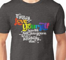 If You Can't Love Yourself How In The Hell You Gonna Love Somebody Else? Unisex T-Shirt