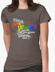 If You Can't Love Yourself How In The Hell You Gonna Love Somebody Else? Womens Fitted T-Shirt